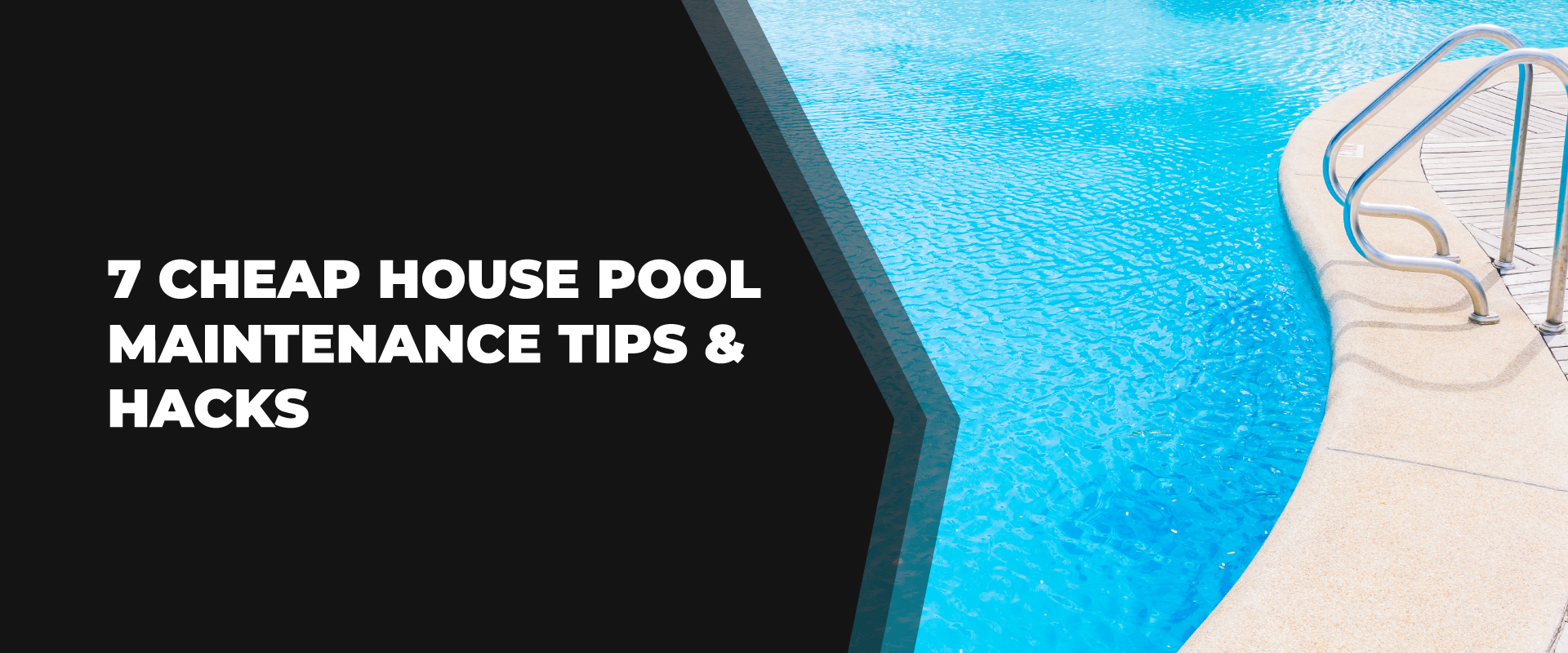 House Pool Maintenance Tips & Hacks